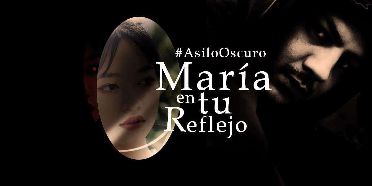 María en tu reflejo #AsiloOscuro